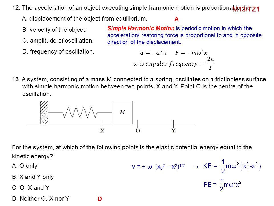 12. The acceleration of an object executing simple harmonic motion is proportional to the