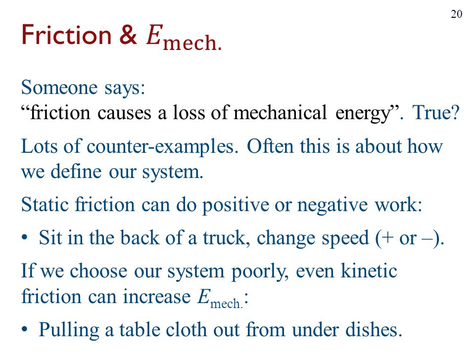 Friction & 𝐸 mech. Someone says: friction causes a loss of mechanical energy . True