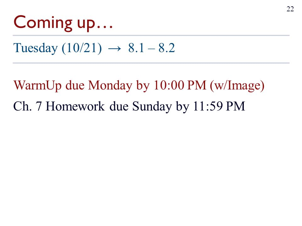 Coming up… Tuesday (10/21) → 8.1 – 8.2 WarmUp due Monday by 10:00 PM (w/Image) Ch.