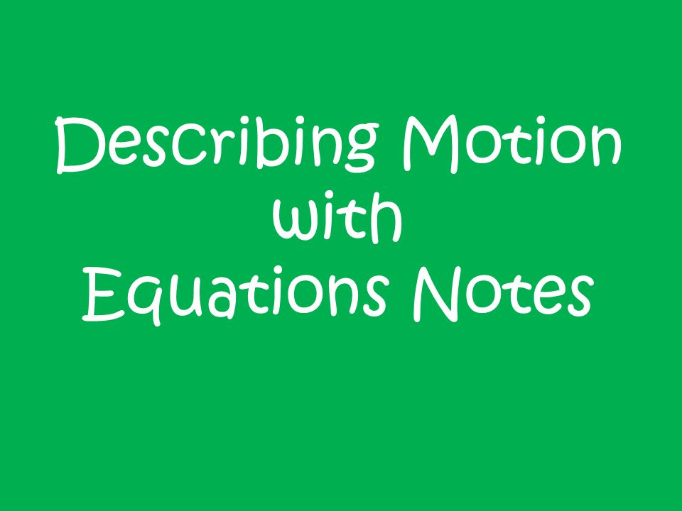 Describing Motion with Equations Notes