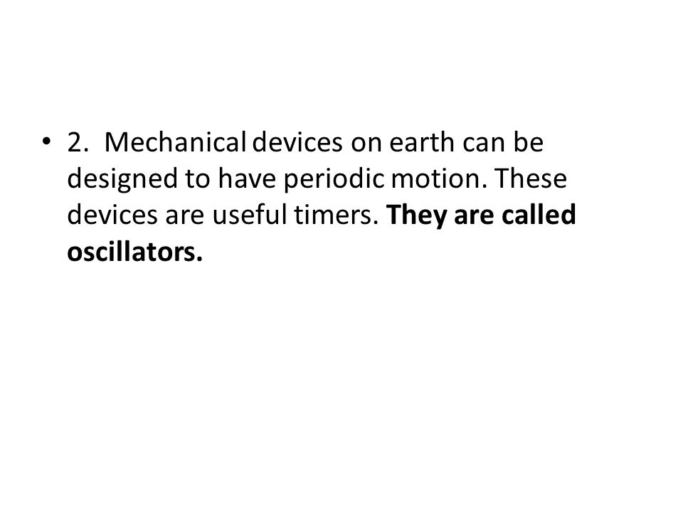 2. Mechanical devices on earth can be designed to have periodic motion