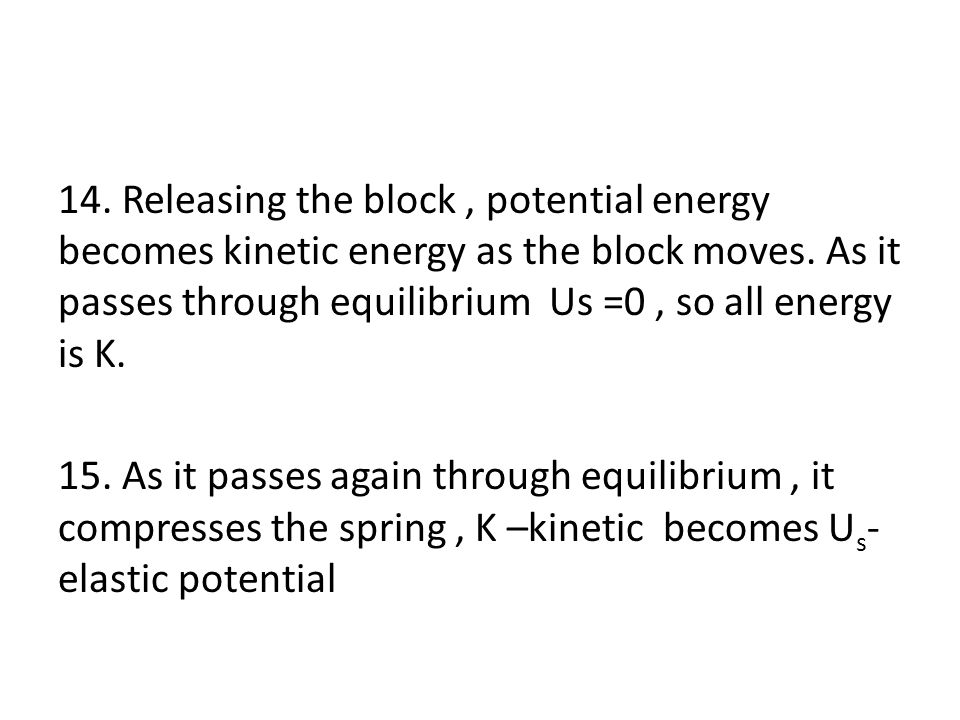 14. Releasing the block , potential energy becomes kinetic energy as the block moves.