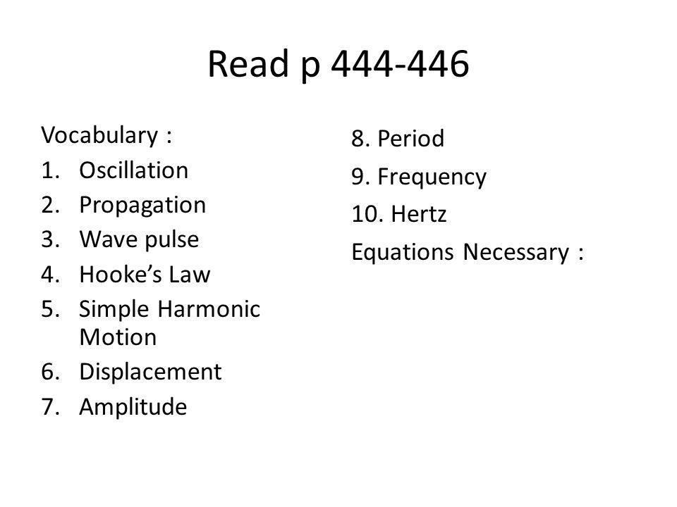 Read p 444-446 Vocabulary : Oscillation Propagation Wave pulse