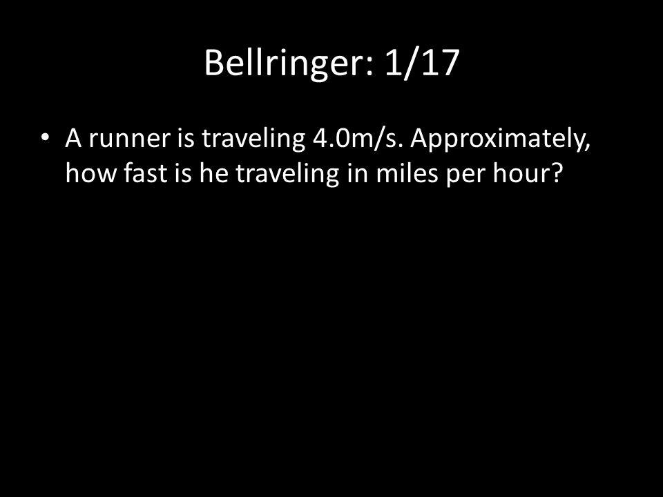 Bellringer: 1/17 A runner is traveling 4.0m/s.