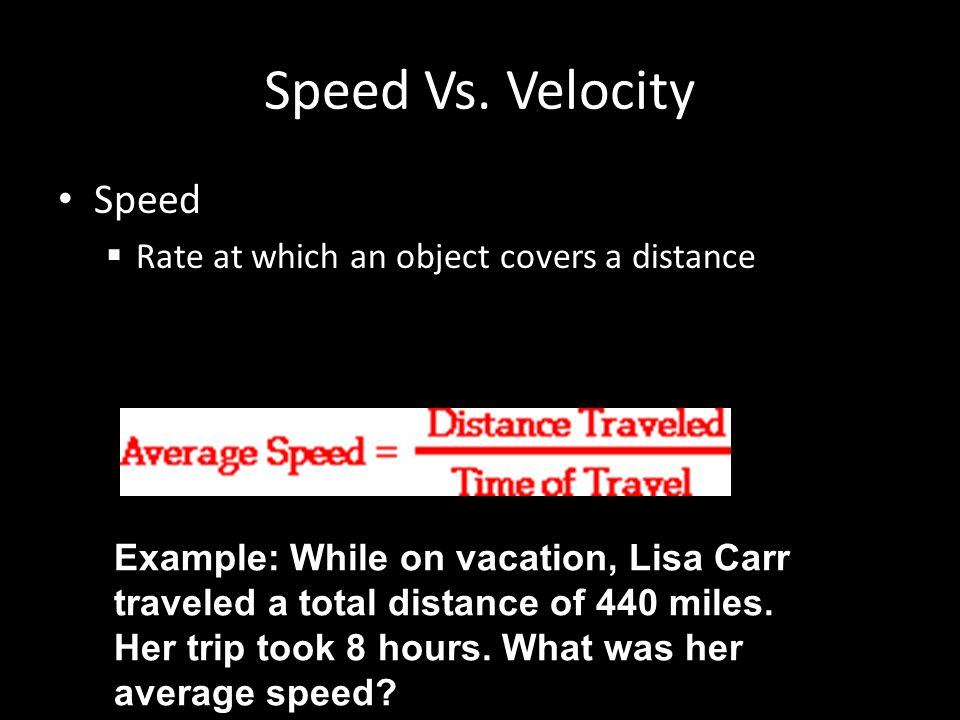 Speed Vs. Velocity Speed Rate at which an object covers a distance
