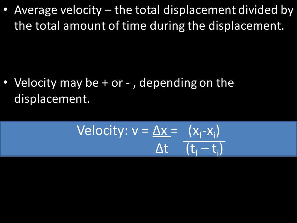 Velocity: v = ∆x = (xf-xi)