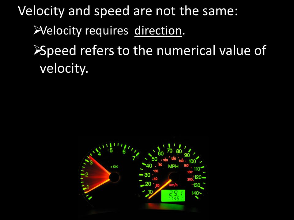 Velocity and speed are not the same:
