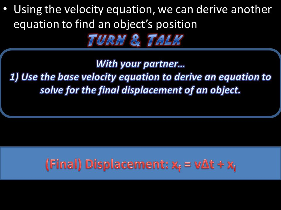 (Final) Displacement: xf = v∆t + xi