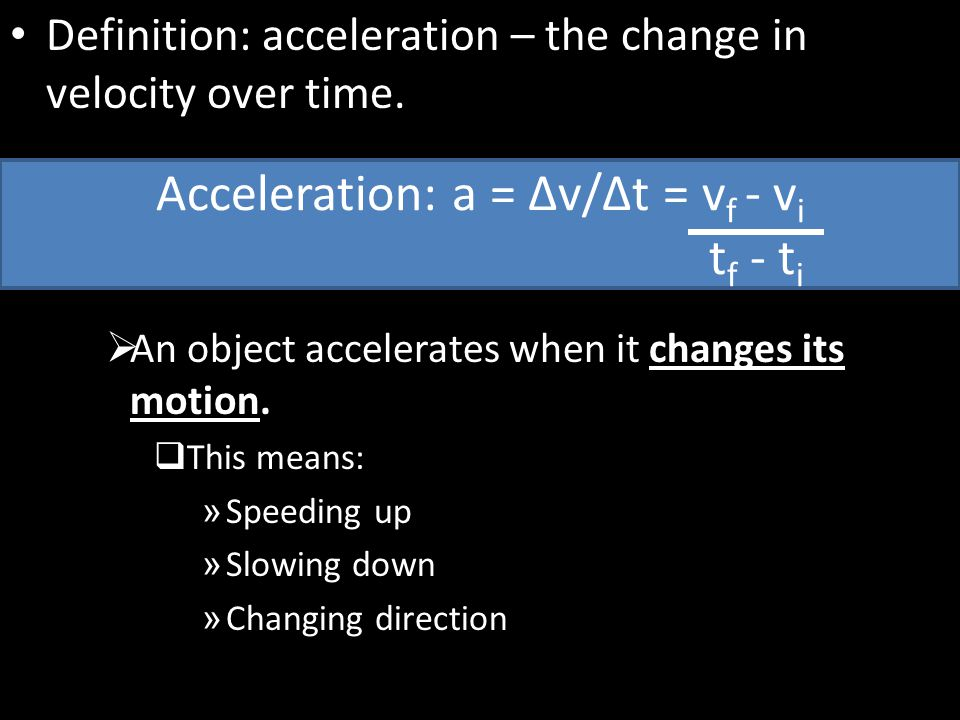 Acceleration: a = ∆v/∆t = vf - vi