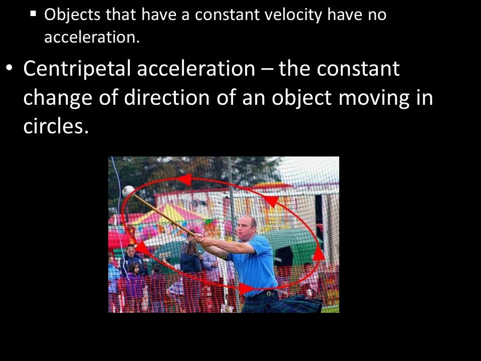 Objects that have a constant velocity have no acceleration.