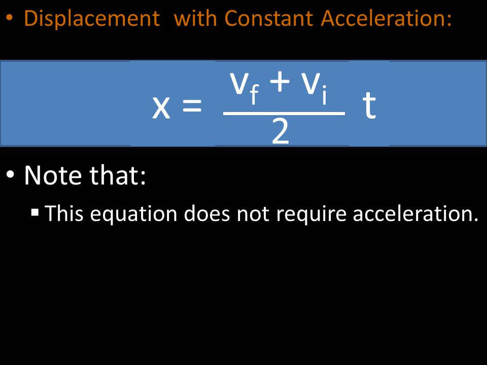 vf + vi 2 x = t Note that: Displacement with Constant Acceleration: