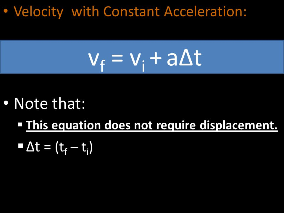 vf = vi + a∆t Note that: Velocity with Constant Acceleration: