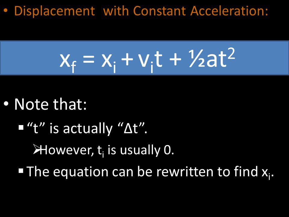xf = xi + vit + ½at2 Note that: t is actually ∆t .
