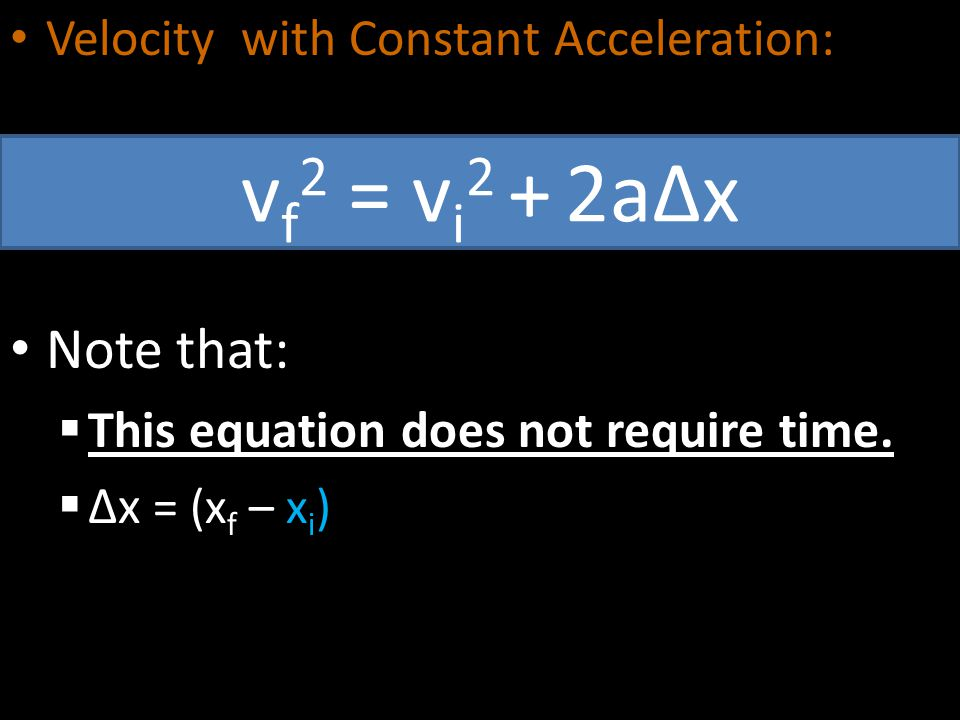 vf2 = vi2 + 2a∆x Note that: Velocity with Constant Acceleration: