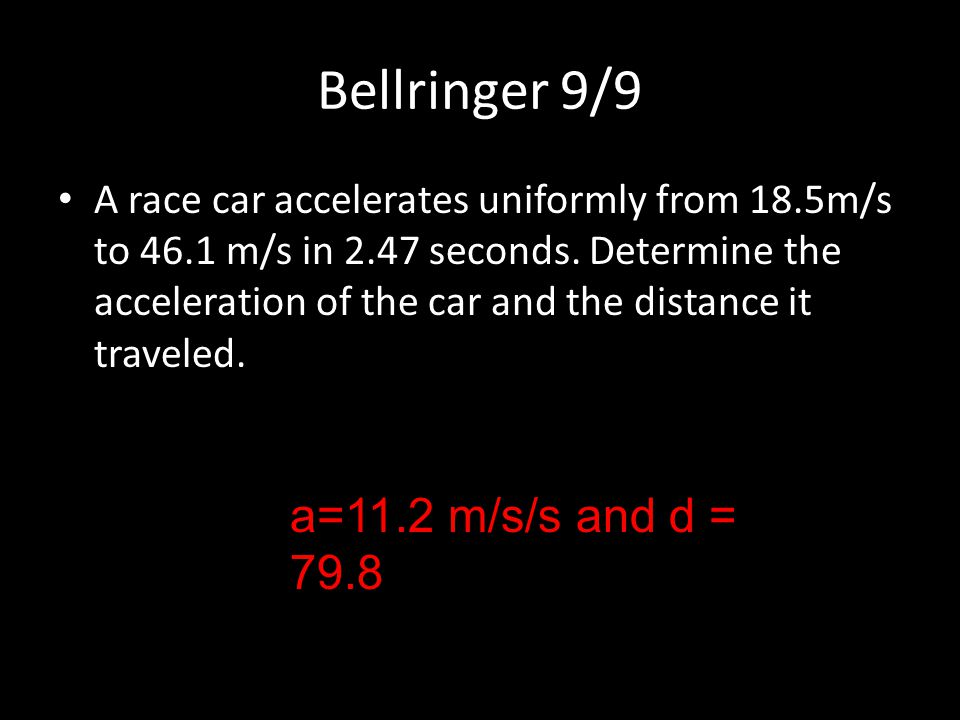 Bellringer 9/9 a=11.2 m/s/s and d = 79.8
