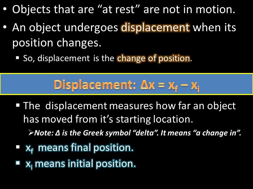 Displacement: ∆x = xf – xi