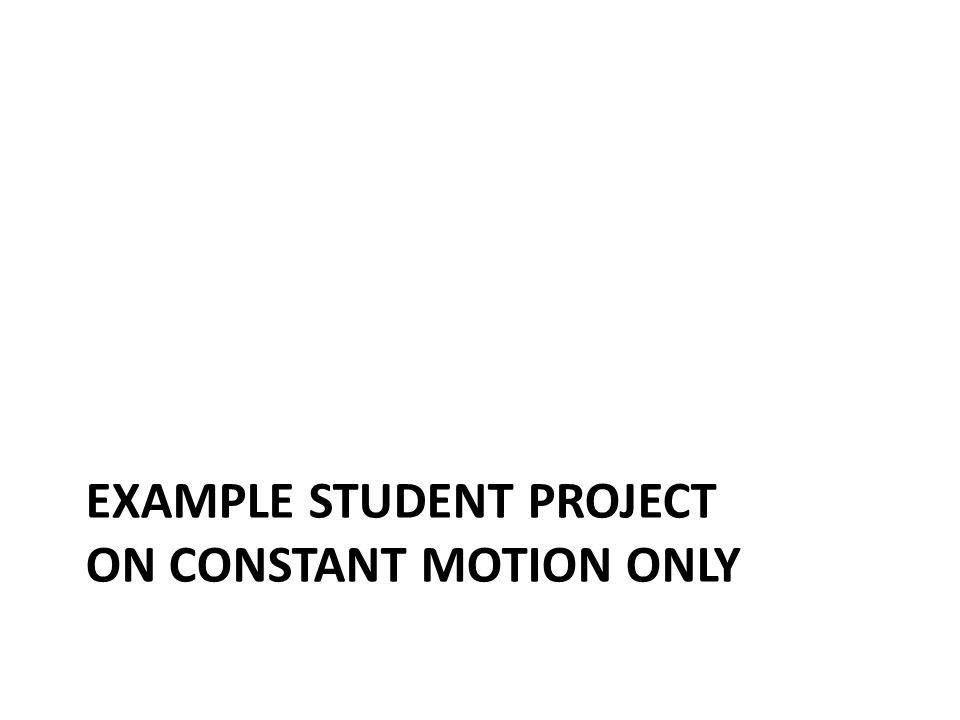 Example Student Project on constant motion only