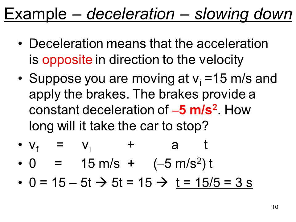 Example – deceleration – slowing down