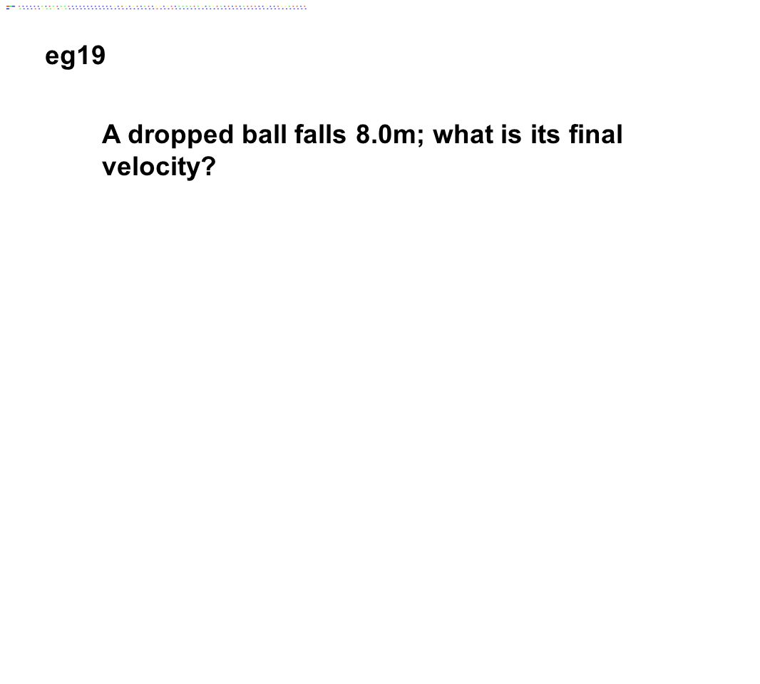 eg19 A dropped ball falls 8.0m; what is its final velocity