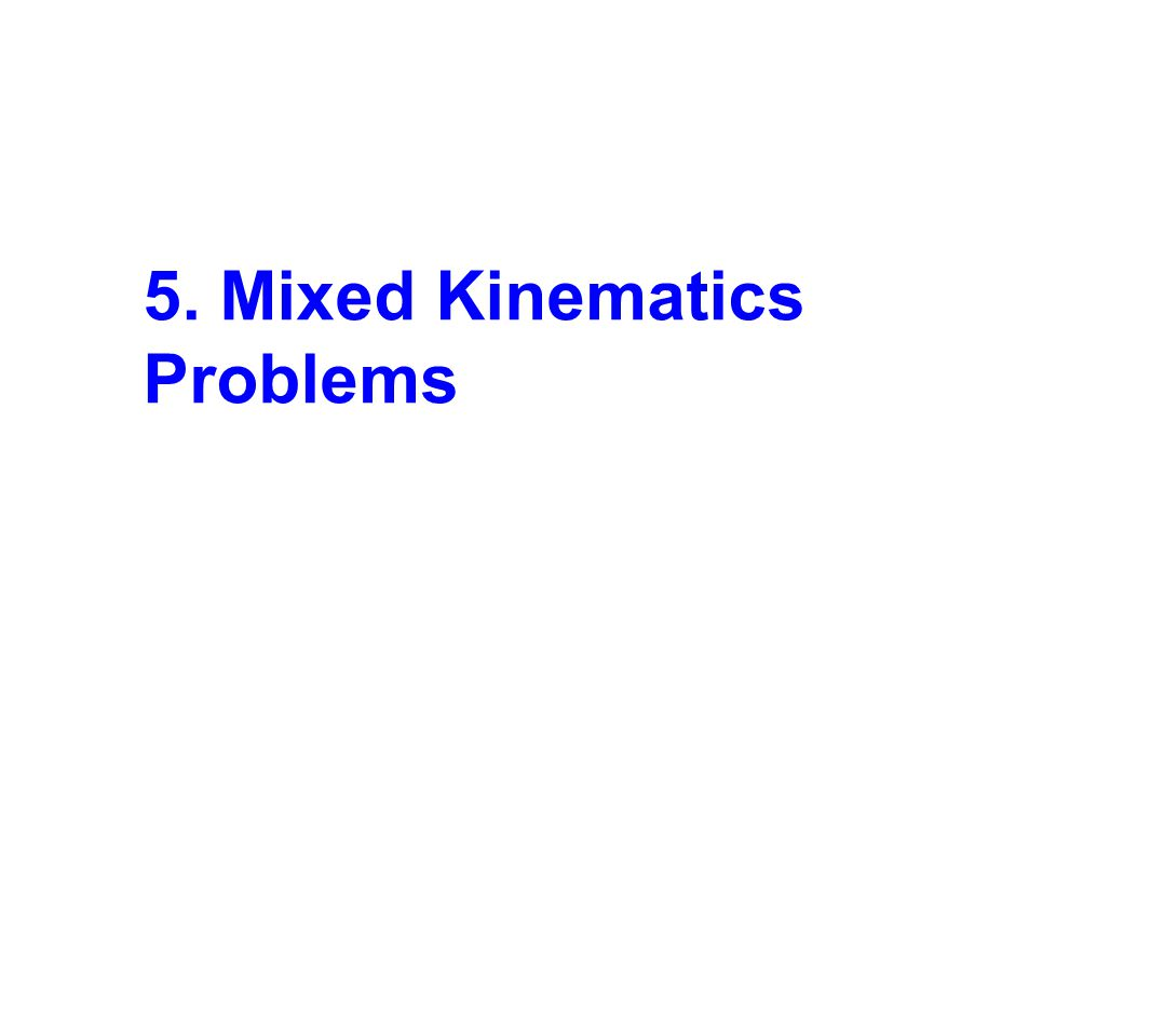 5. Mixed Kinematics Problems
