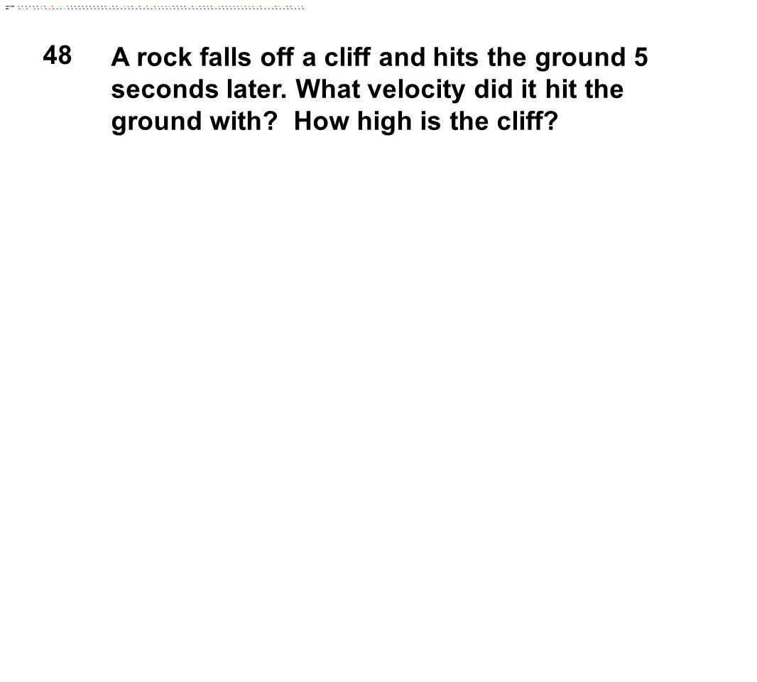 48 A rock falls off a cliff and hits the ground 5 seconds later.