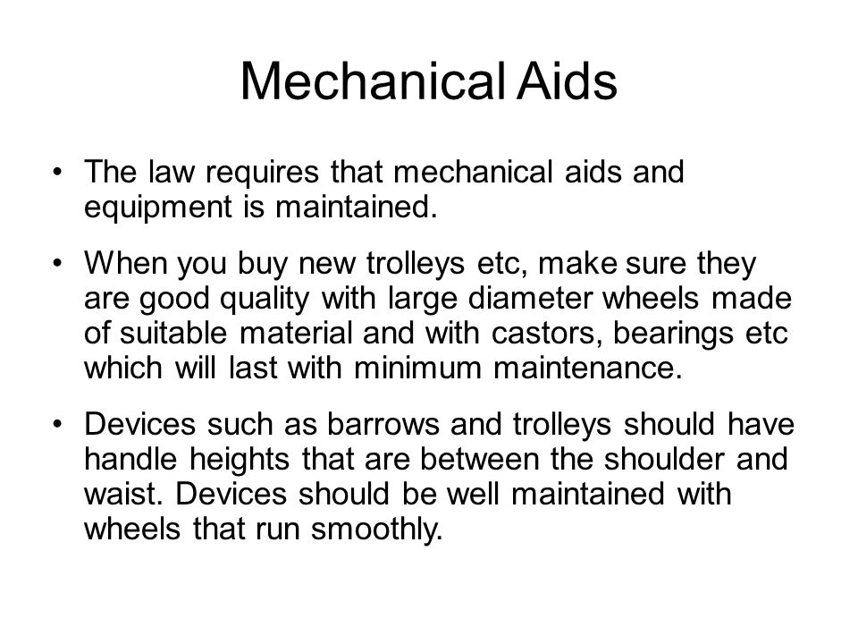 Mechanical Aids The law requires that mechanical aids and equipment is maintained.