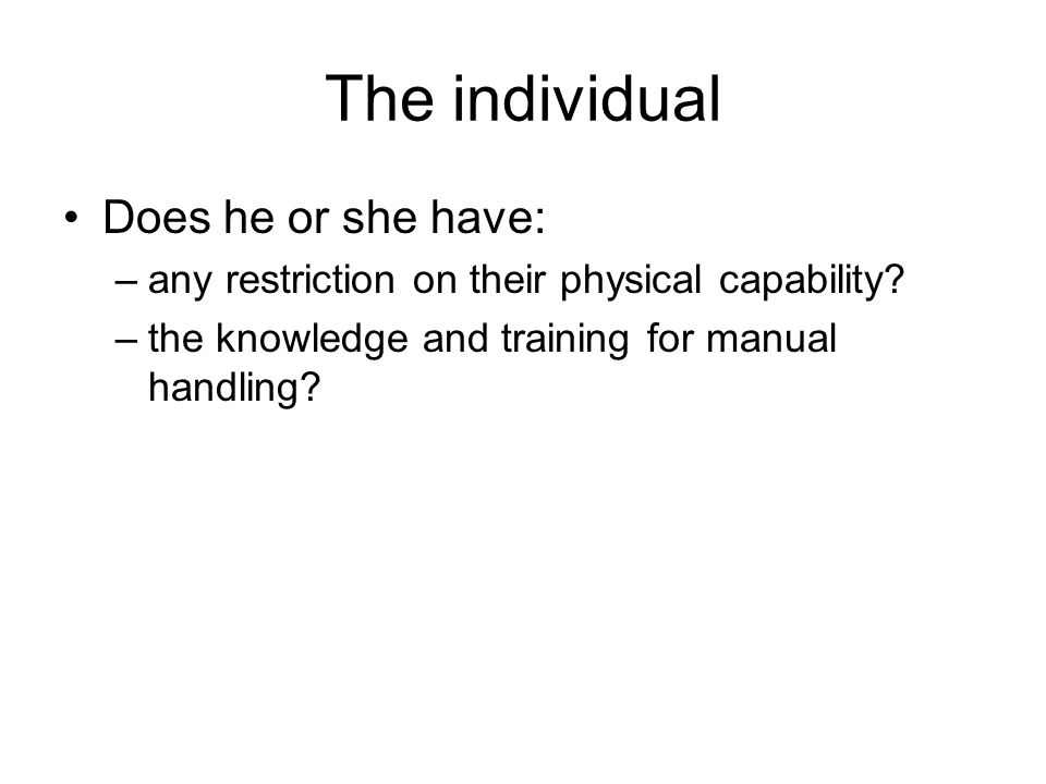 The individual Does he or she have: