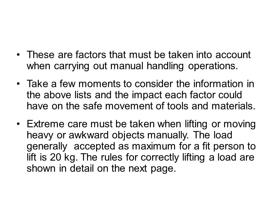 These are factors that must be taken into account when carrying out manual handling operations.