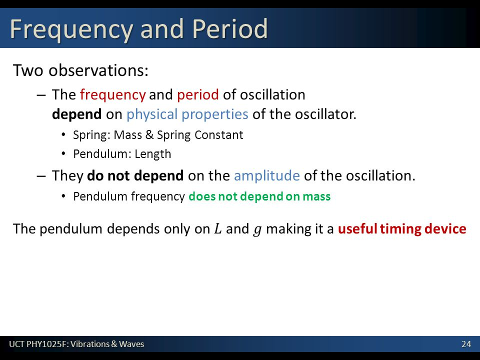 The pendulum depends only on 𝐿 and 𝑔 making it a useful timing device
