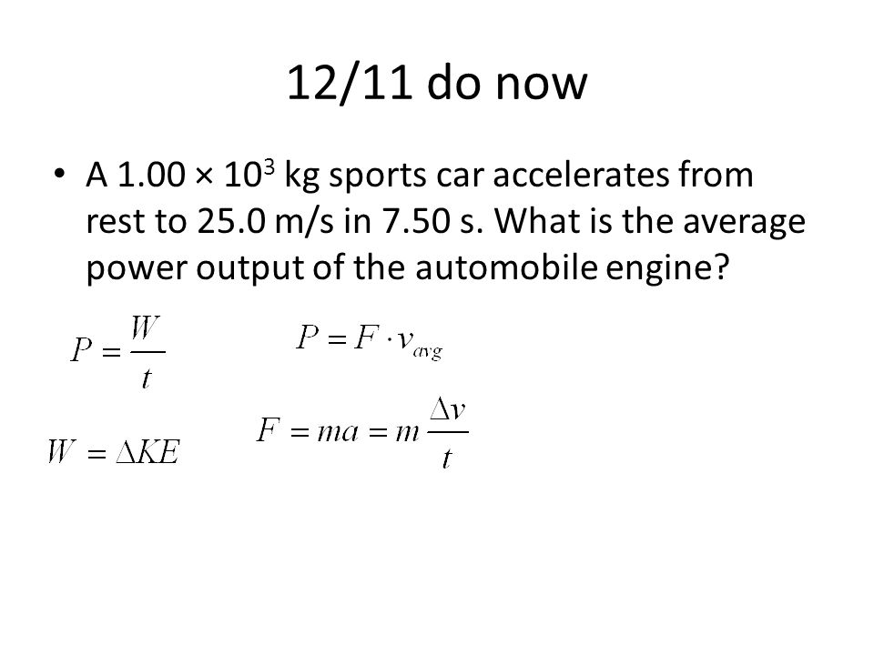 12/11 do now A 1.00 × 103 kg sports car accelerates from rest to 25.0 m/s in 7.50 s.