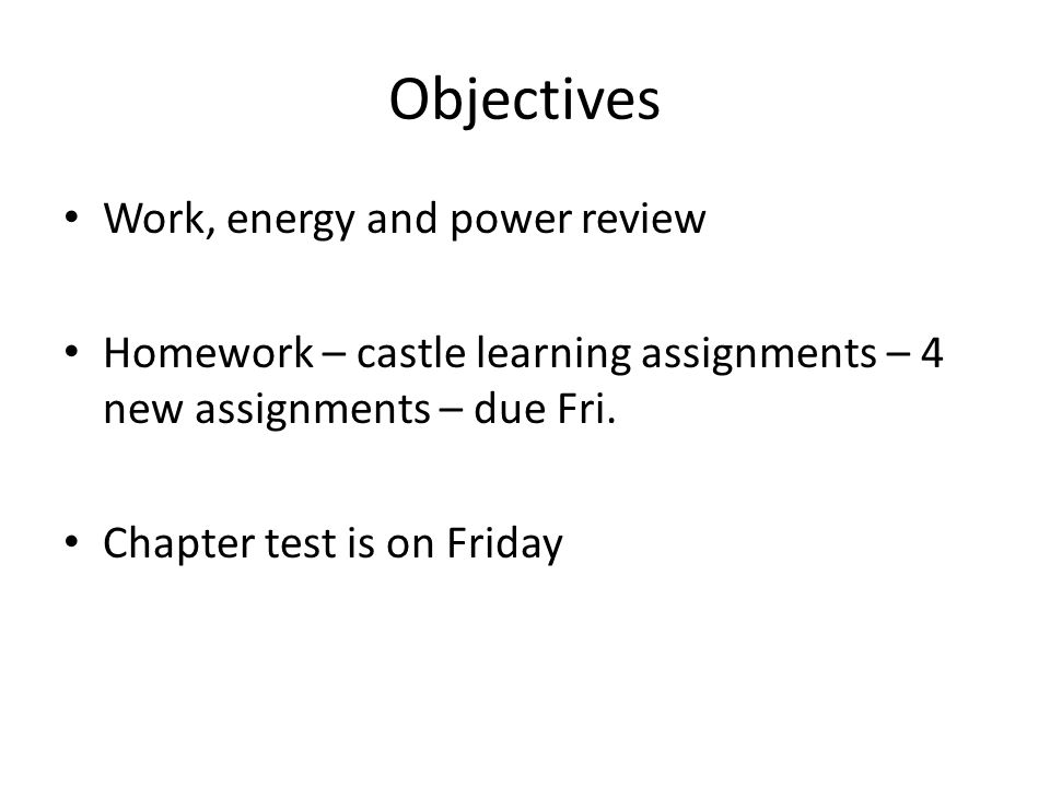 Objectives Work, energy and power review