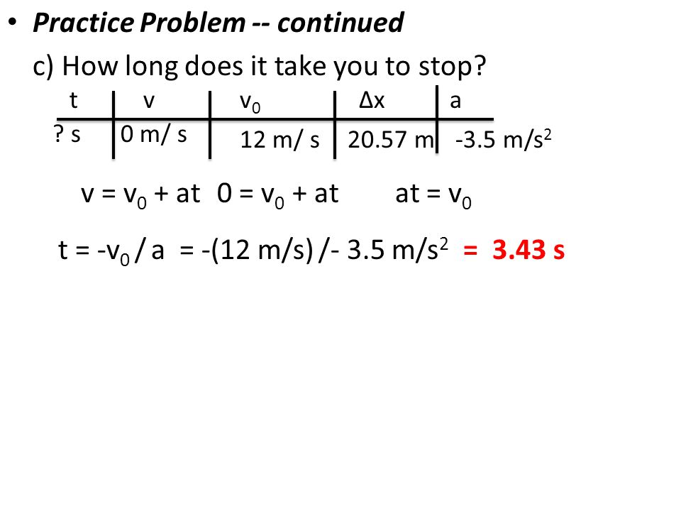 Practice Problem -- continued c) How long does it take you to stop