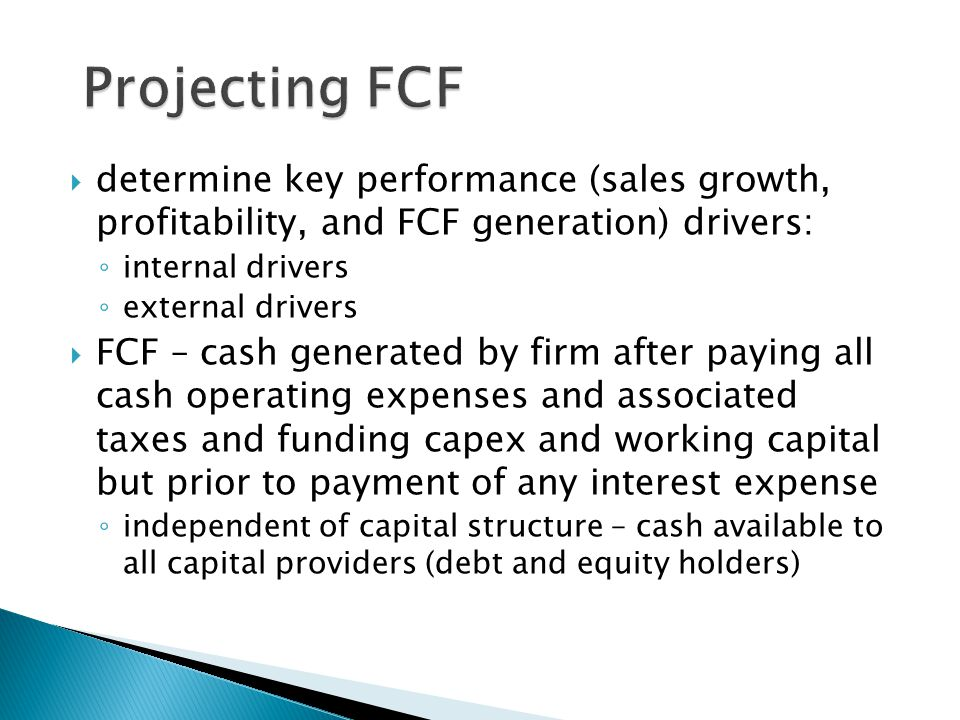 Projecting FCF determine key performance (sales growth, profitability, and FCF generation) drivers:
