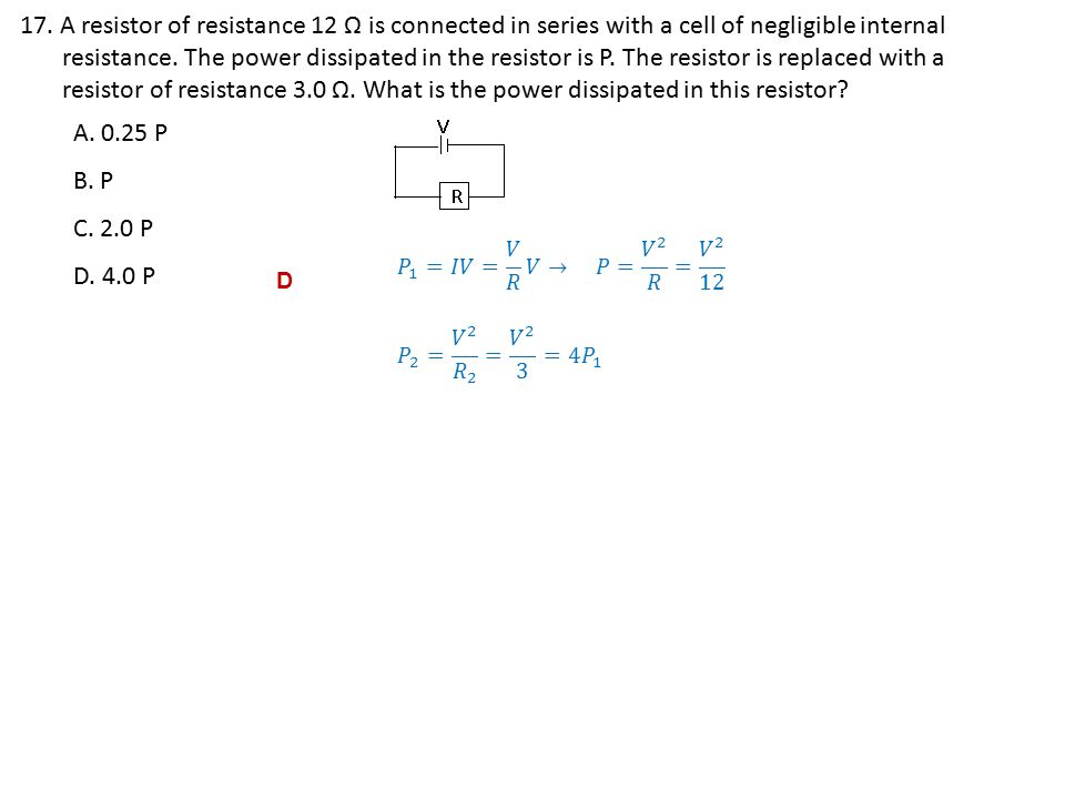 17. A resistor of resistance 12 Ω is connected in series with a cell of negligible internal
