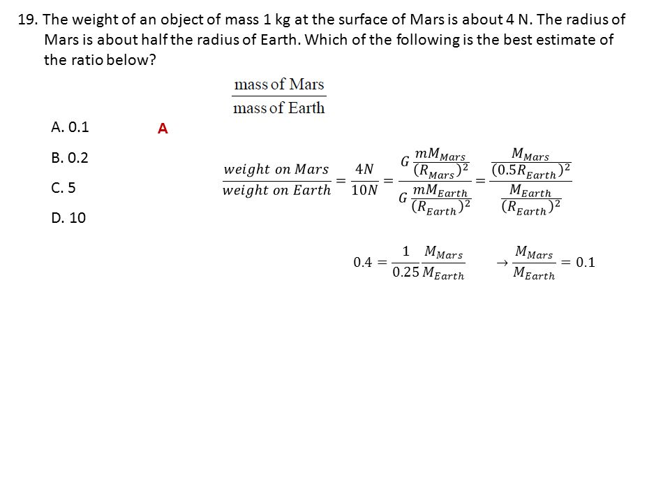 19. The weight of an object of mass 1 kg at the surface of Mars is about 4 N. The radius of