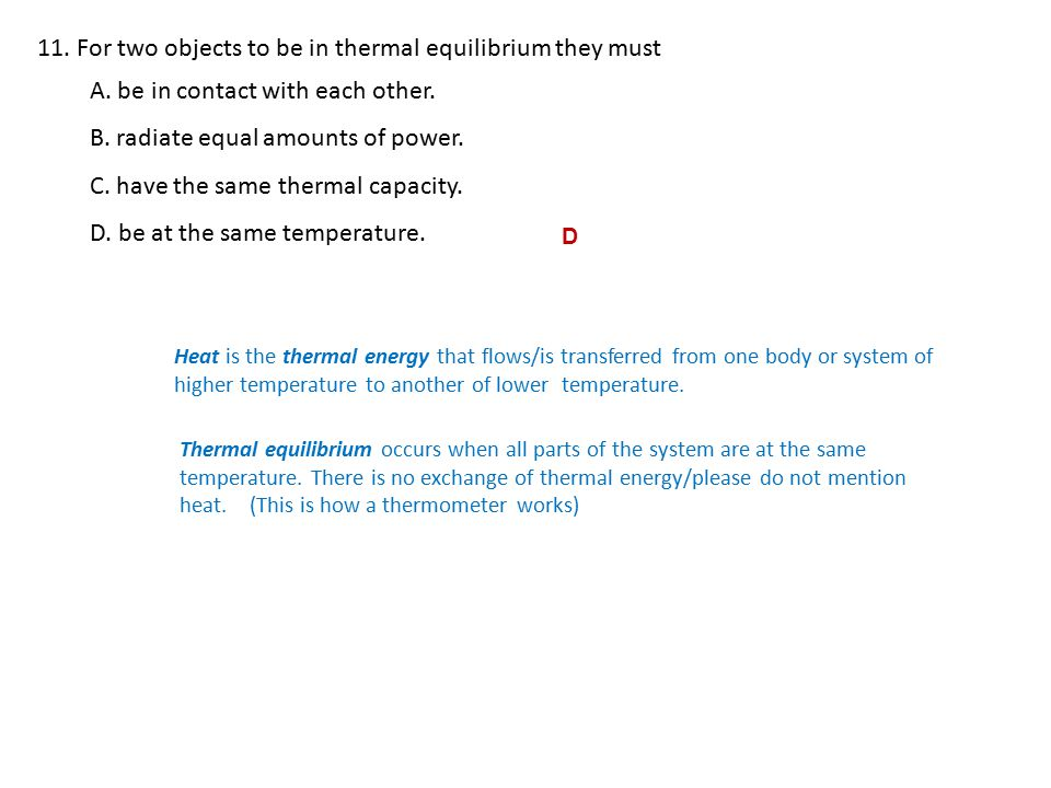 11. For two objects to be in thermal equilibrium they must