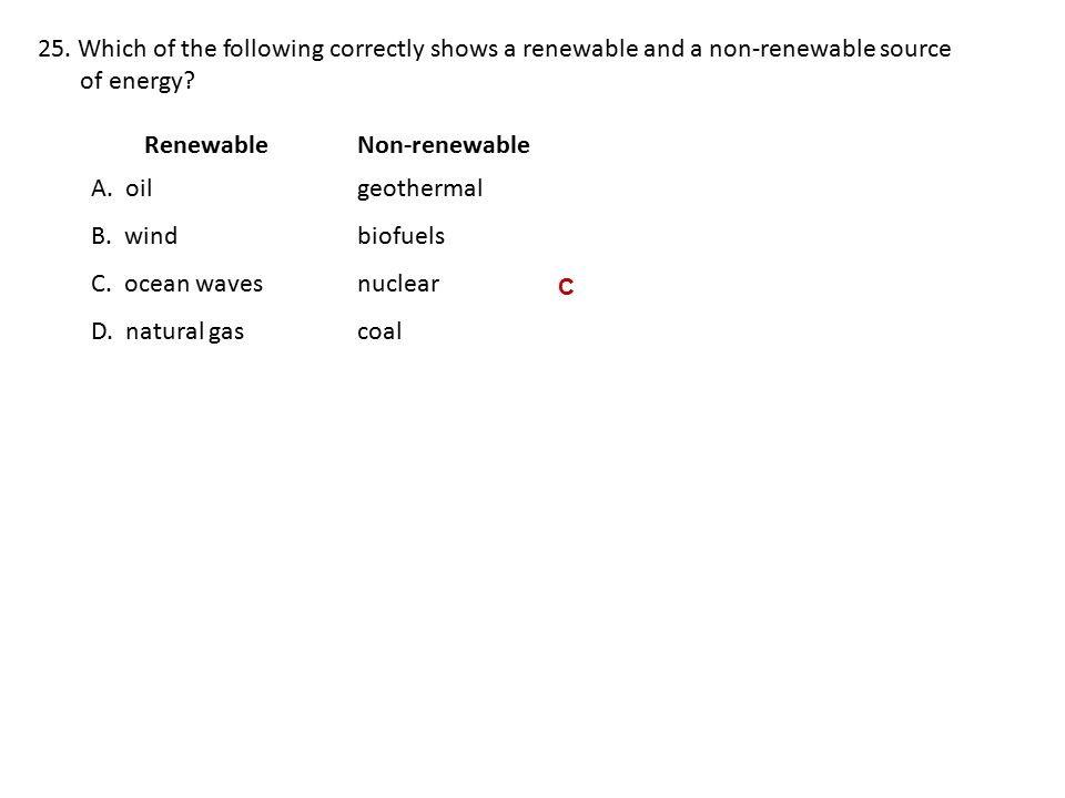 Renewable Non-renewable A. oil geothermal B. wind biofuels