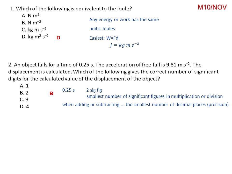 M10/NOV 1. Which of the following is equivalent to the joule A. N m2