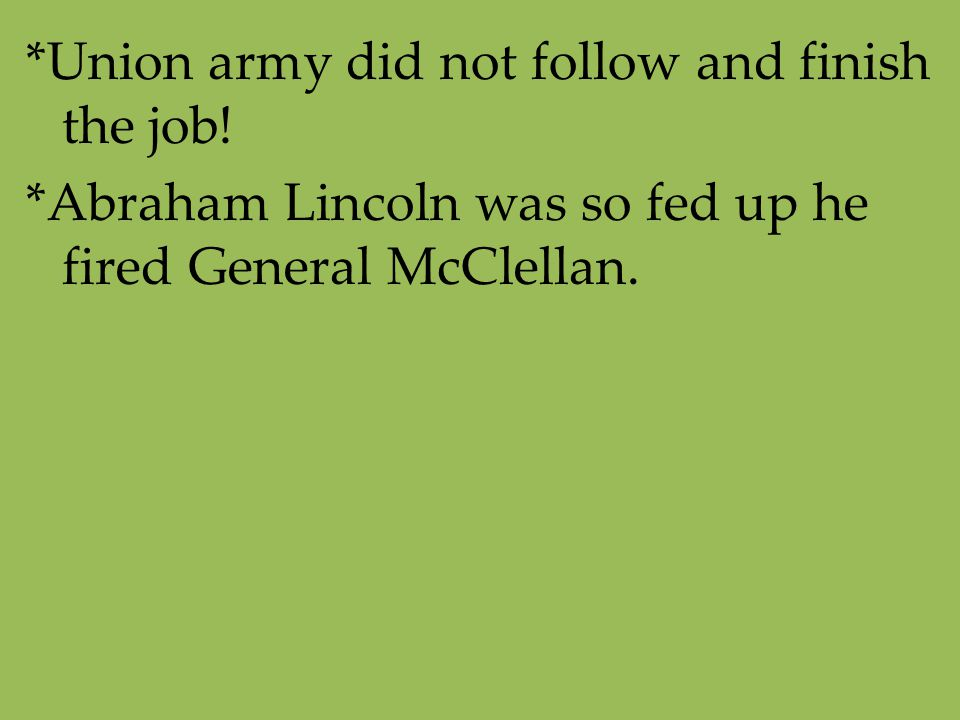*Union army did not follow and finish the job!