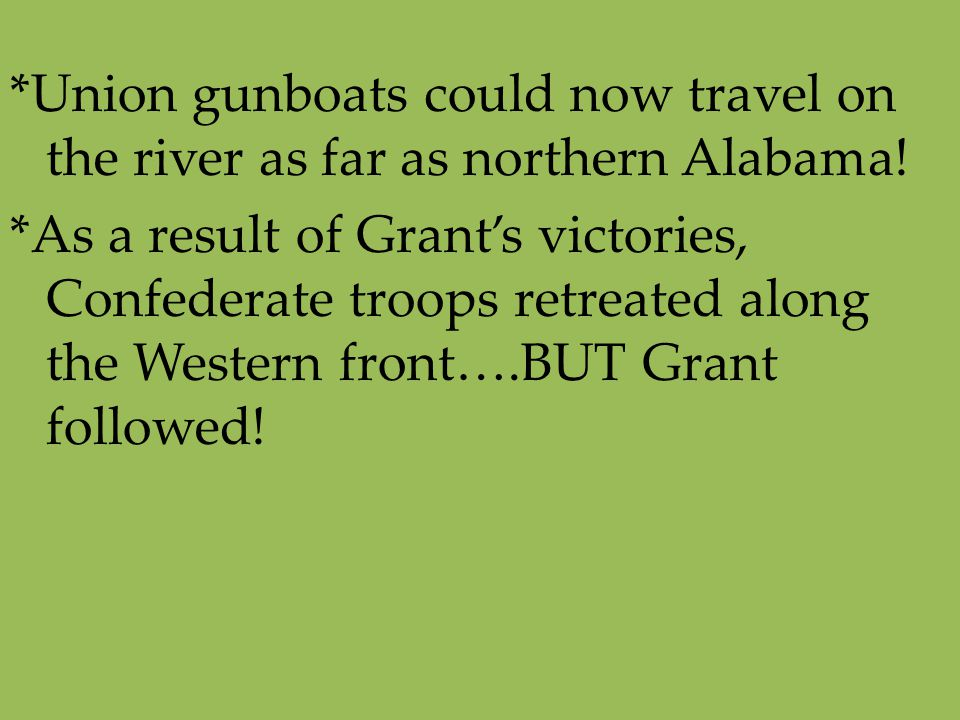 *Union gunboats could now travel on the river as far as northern Alabama.