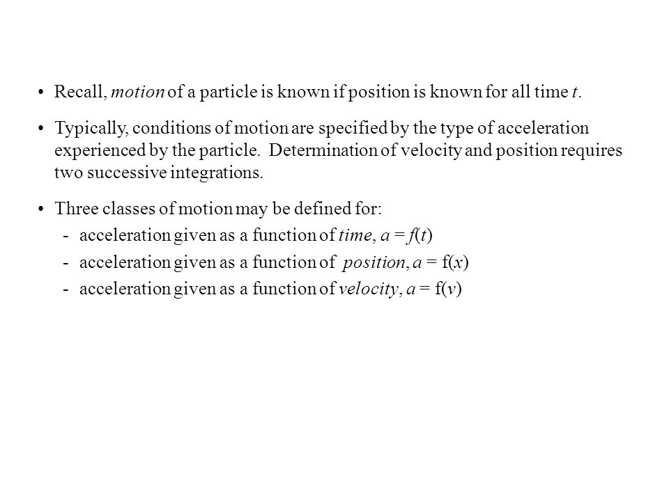 Recall, motion of a particle is known if position is known for all time t.
