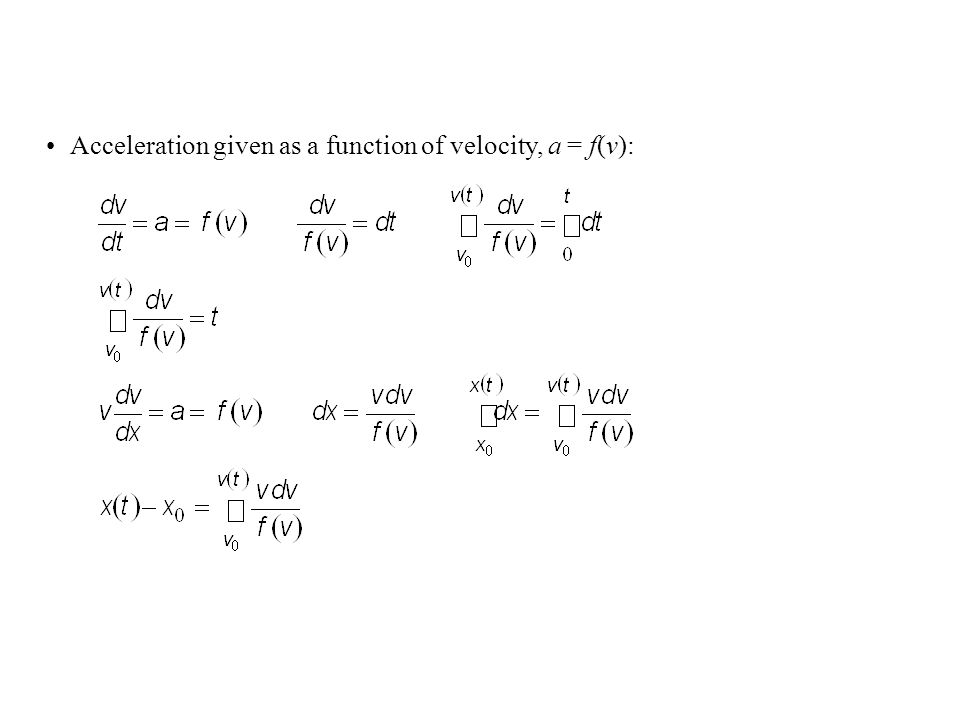 Acceleration given as a function of velocity, a = f(v):
