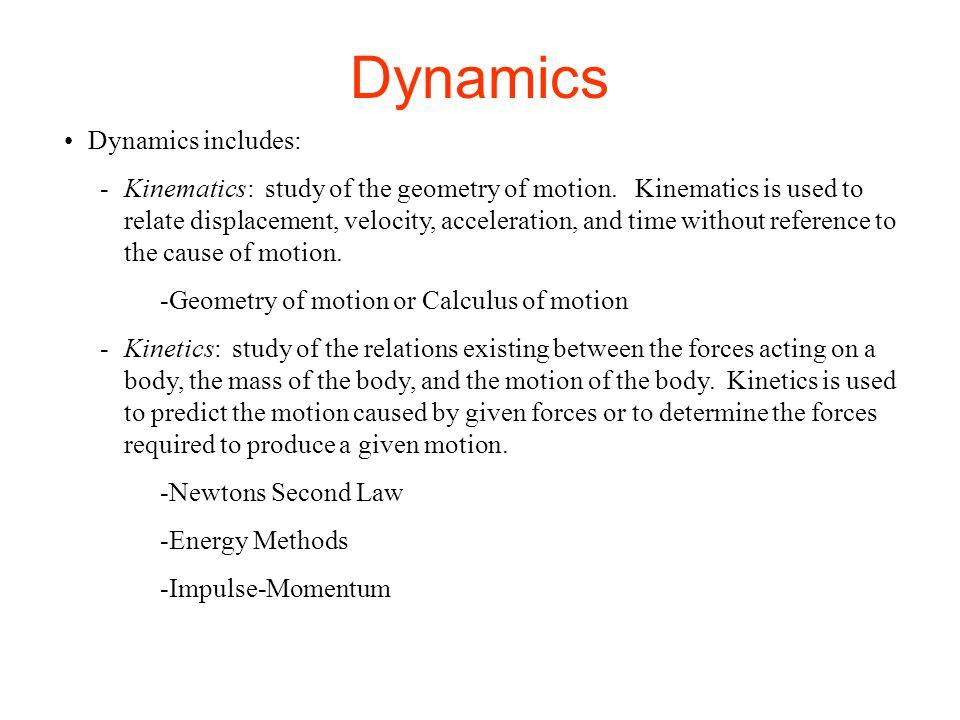 Dynamics Dynamics includes: