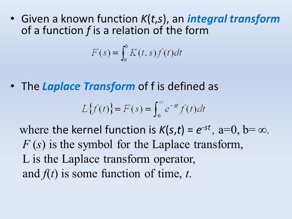 Given a known function K(t,s), an integral transform of a function f is a relation of the form