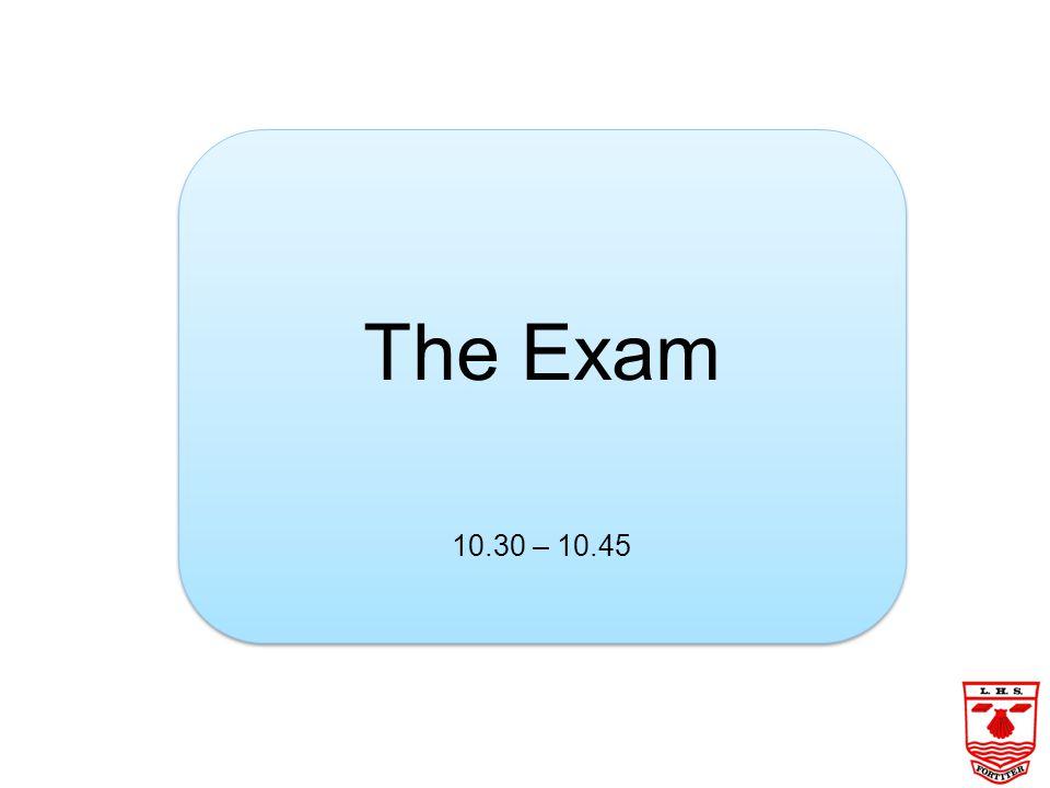 The Exam 10.30 – 10.45