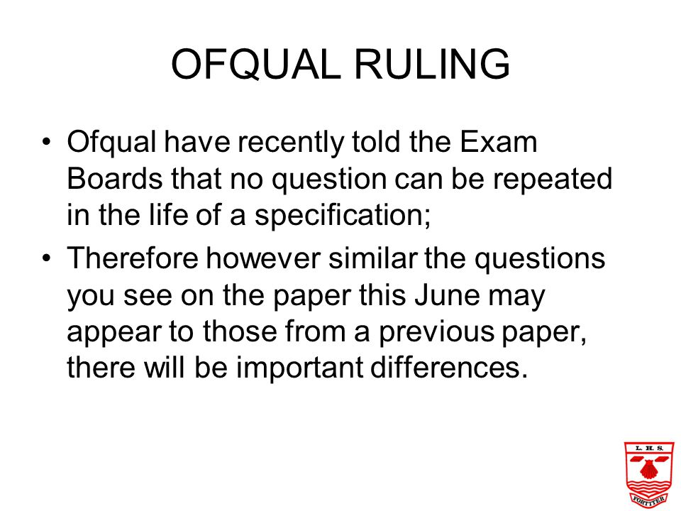OFQUAL RULING Ofqual have recently told the Exam Boards that no question can be repeated in the life of a specification;