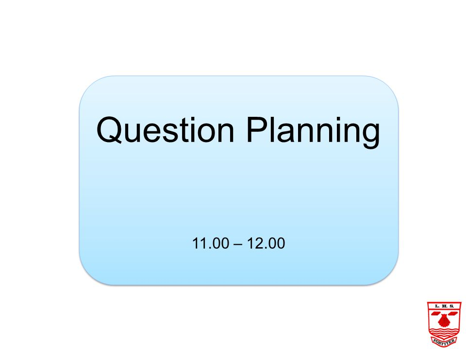 Question Planning 11.00 – 12.00