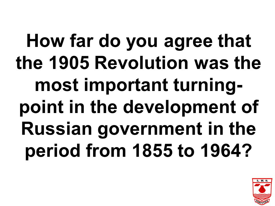How far do you agree that the 1905 Revolution was the most important turning-point in the development of Russian government in the period from 1855 to 1964