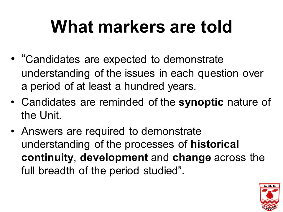 What markers are told Candidates are expected to demonstrate understanding of the issues in each question over a period of at least a hundred years.