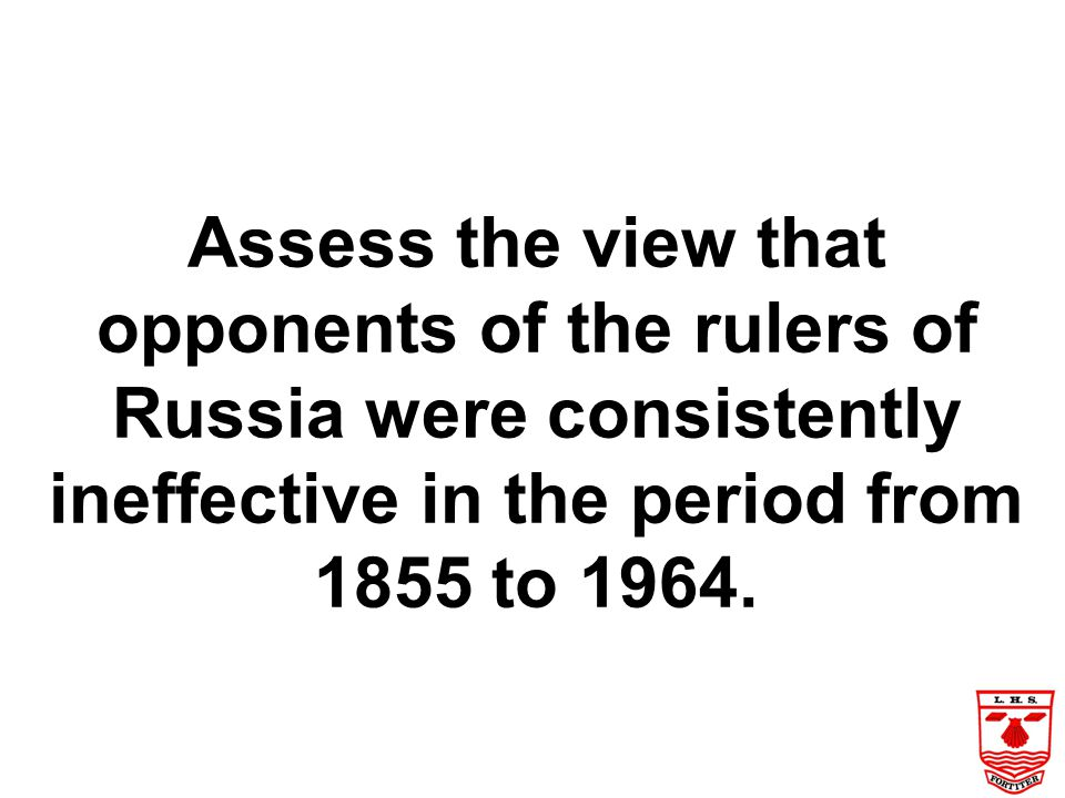Assess the view that opponents of the rulers of Russia were consistently ineffective in the period from 1855 to 1964.